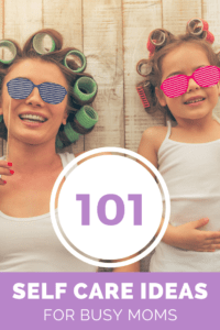 101 Self Care Ideas for Busy Moms