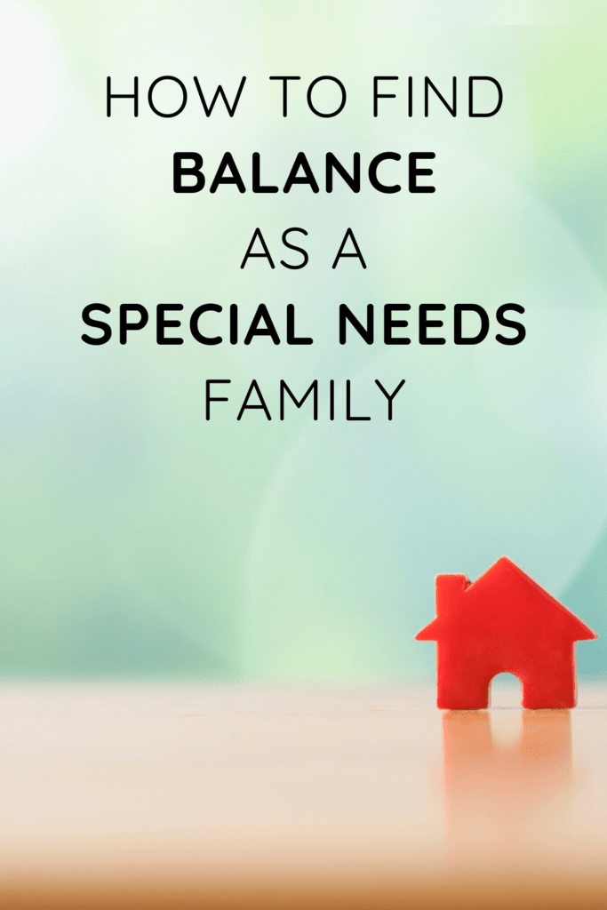 How to find balance as a special needs family