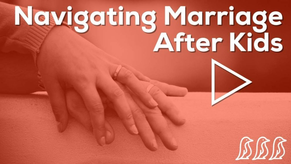 Navigating Marriage After Kids
