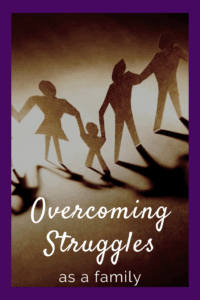 Overcoming Struggles as a family