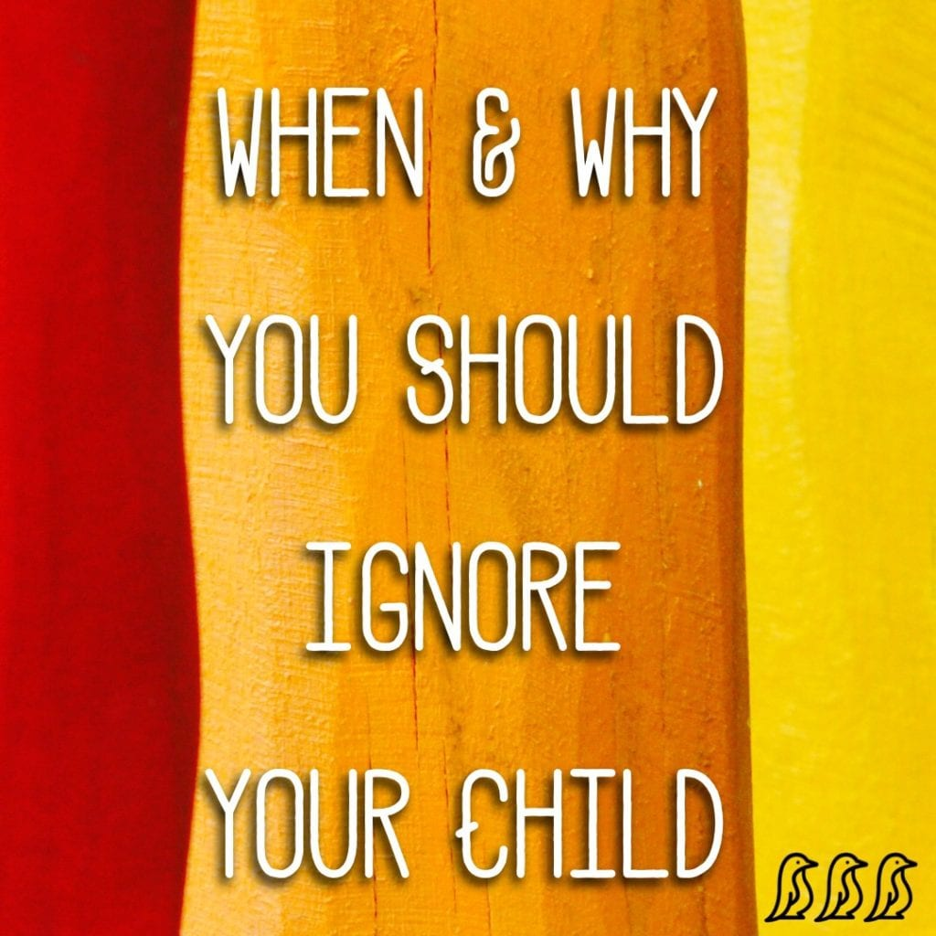 When & Why You Should Ignore Your Child