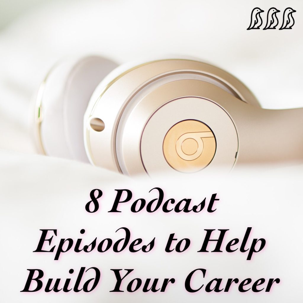Podcast Episodes to Help Build Your Career