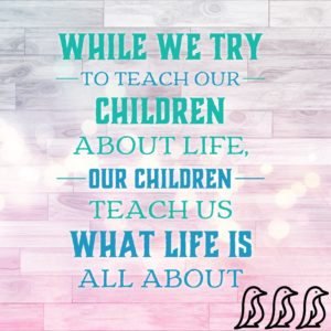 our children teach us what life is all about, mom quote