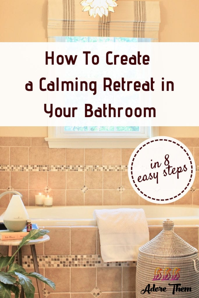 how to create a calming retreat in your bathroom