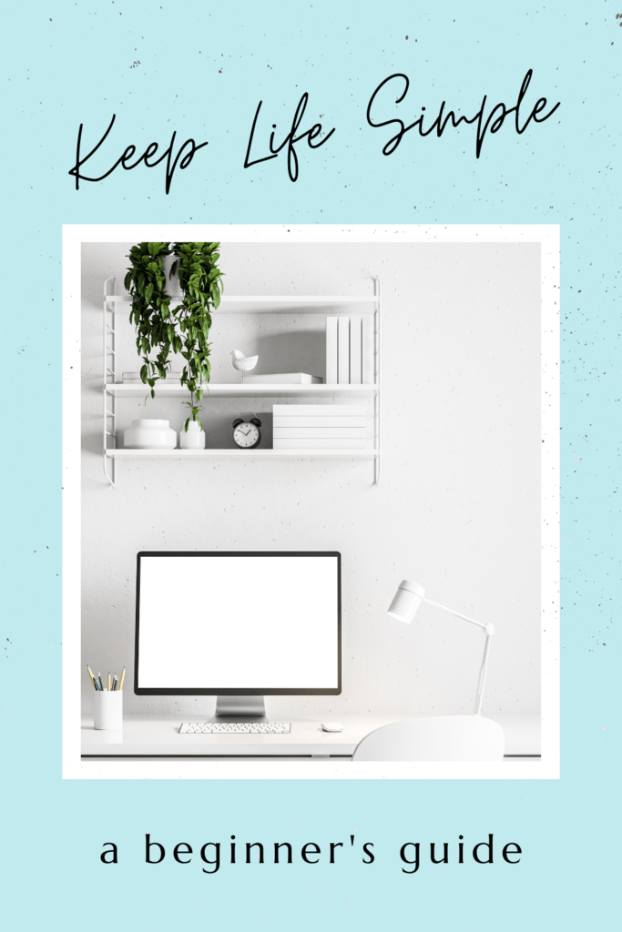 keep life simple graphic with picture of an organized white desk area