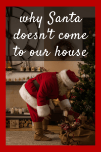 santa doesn't come to our house