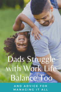 Dads Struggle with Work Life Balance Too