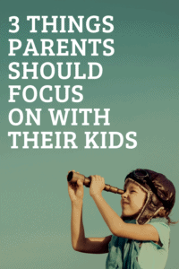 Things Parents Should Focus on With Their Kids