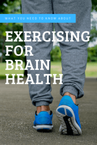 exercising for brain health graphic with text over a photo of someone's legs walking in grey sweatpants and blue sneakers
