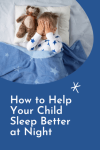 graphic for help your child sleep better at night with picture of a little boy with his teddy bear